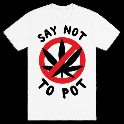 Say Not to Pot Mens T-Shirt