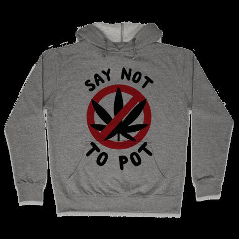 Say Not to Pot Hooded Sweatshirt
