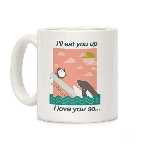 I'll Eat You Up Mug Coffee Mug