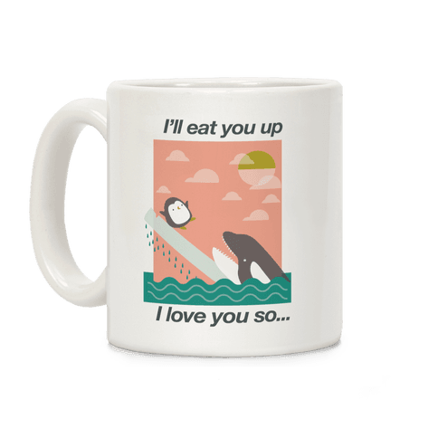 I'll Eat You Up Mug Coffee Mug