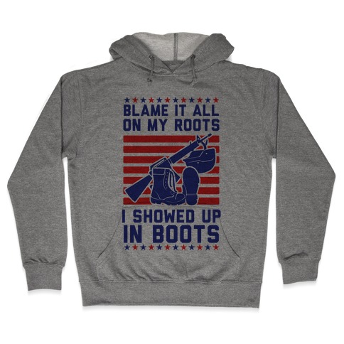 Blame It All On My Roots Military Hooded Sweatshirt