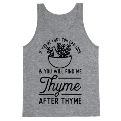 If You're Lost You Can Look and You Will Find Me Thyme after Thyme Tank Top