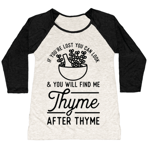 If You're Lost You Can Look and You Will Find Me Thyme after Thyme Baseball Tee