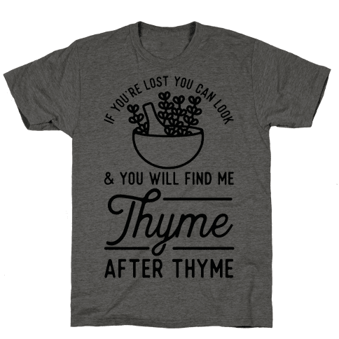 If You're Lost You Can Look and You Will Find Me Thyme after Thyme Mens T-Shirt