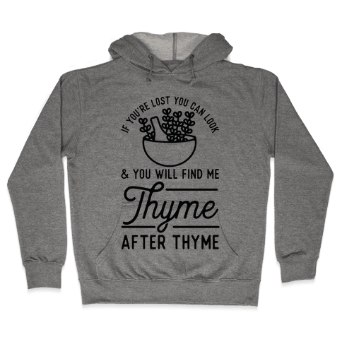 If You're Lost You Can Look and You Will Find Me Thyme after Thyme Hooded Sweatshirt