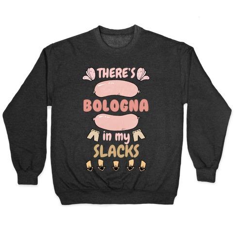 Bologna In My Slacks Pullover