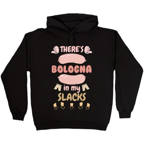Bologna In My Slacks Hooded Sweatshirt