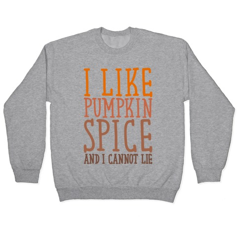 I Like Pumpkin Spice and I Cannot Lie Parody Pullover