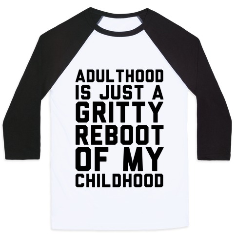 Adulthood is Just a Gritty Reboot of my Childhood  Baseball Tee