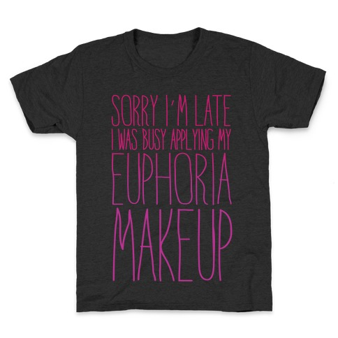 Sorry I'm Late I Was Busy Applying My Euphoria Makeup Parody White Print Kids T-Shirt