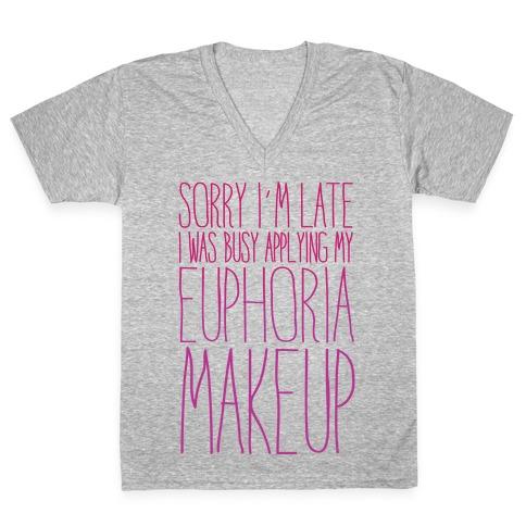 Sorry I'm Late I Was Busy Applying My Euphoria Makeup Parody White Print V-Neck Tee Shirt