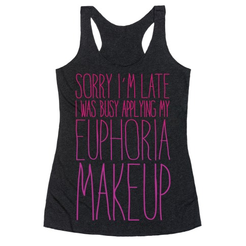 Sorry I'm Late I Was Busy Applying My Euphoria Makeup Parody White Print Racerback Tank Top