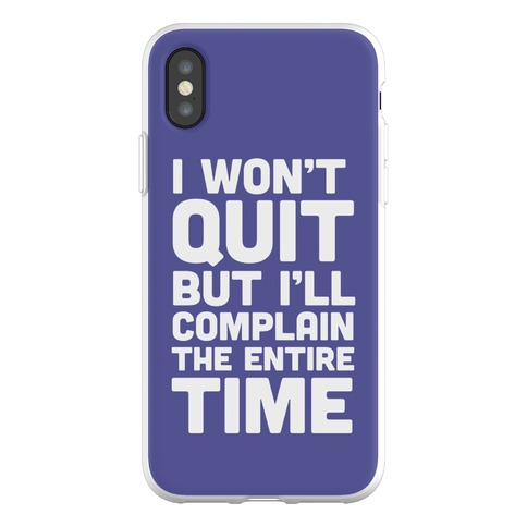 I Won't Quit But I'll Complain The Entire Time Phone Flexi-Case