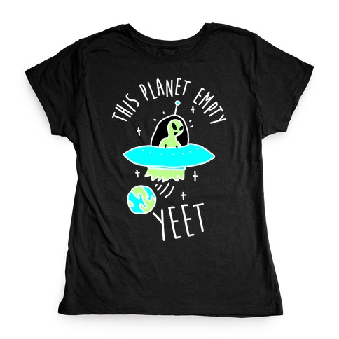 This Planet Empty YEET Womens T-Shirt