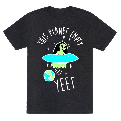 This Planet Empty YEET T-Shirt