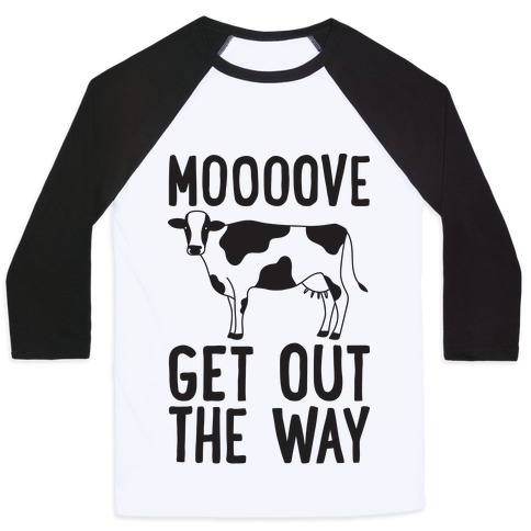 Moooove Get Out The Way Cow Baseball Tee
