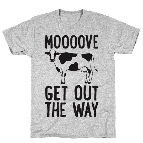 Moooove Get Out The Way Cow Mens/Unisex T-Shirt