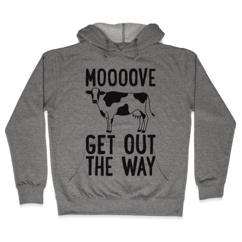 Moooove Get Out The Way Cow Hooded Sweatshirt