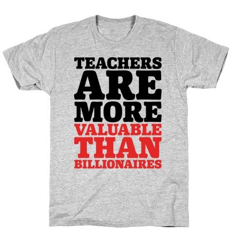 Teachers Are More Valuable Than Billionaires T-Shirt