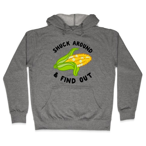 Shuck Around And Find Out Hooded Sweatshirt