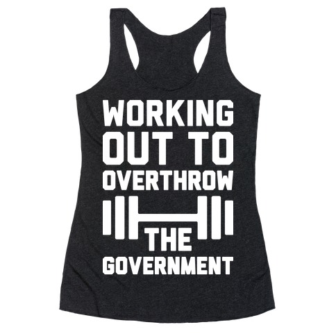 Working Out To Overthrow The Government Racerback Tank Top