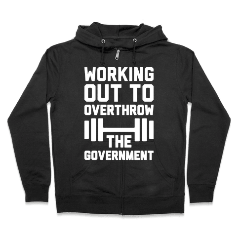 Working Out To Overthrow The Government Zip Hoodie