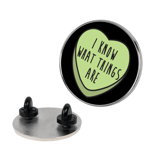 I Know What Things Are pin