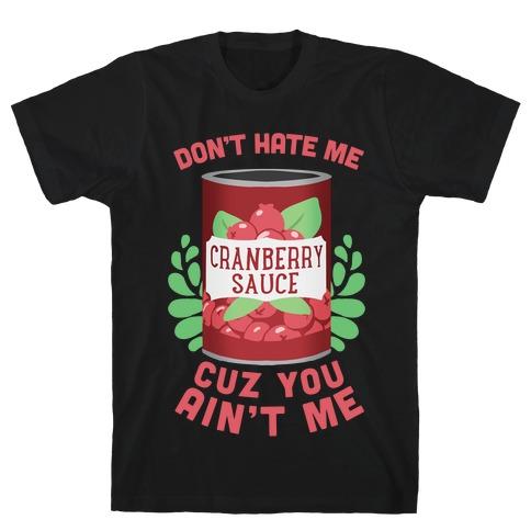 Don't Hate Me Cuz You Ain't Me T-Shirt