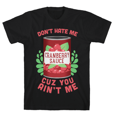 Don't Hate Me Cuz You Ain't Me Mens T-Shirt