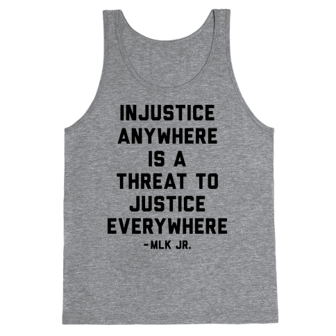 Injustice Anywhere Is A Threat To Justice Everywhere Tank Top