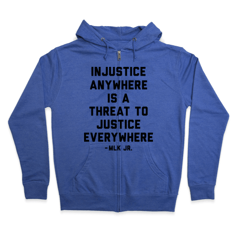 Injustice Anywhere Is A Threat To Justice Everywhere Zip Hoodie