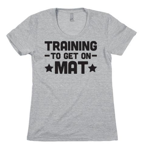 Training To Make Mat Womens T-Shirt