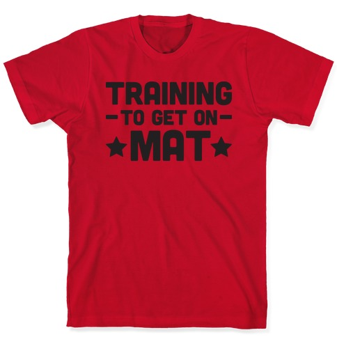 Training To Make Mat T-Shirt