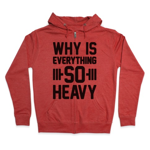 c01c65753d41 Why Is Everything So Heavy Hoodie