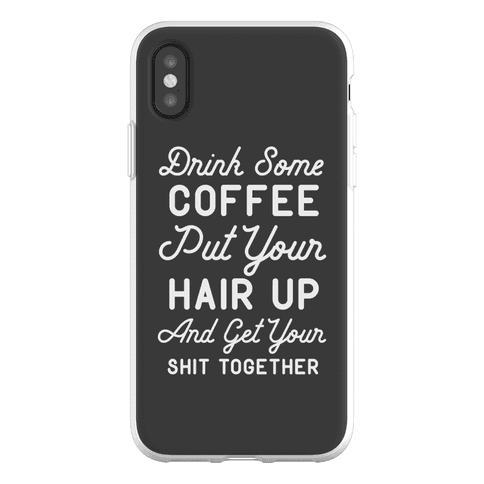 Drink Some Coffee Put Your Hair Up Phone Flexi-Case