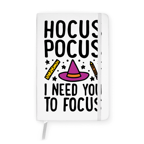 Hocus Pocus I Need You To Focus Notebook