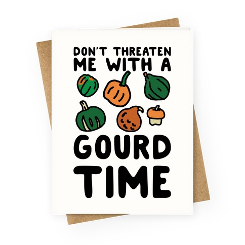 Don't Threaten Me With a Gourd Time Greeting Card