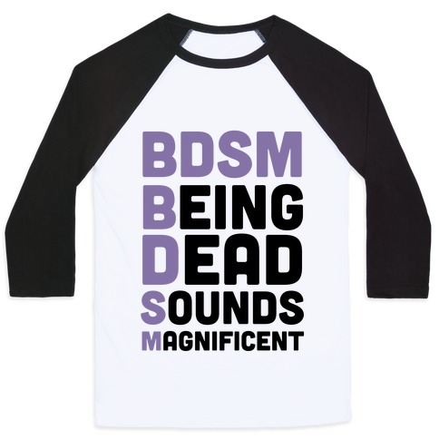 BDSM - Being Dead Sounds Magnificent Baseball Tee