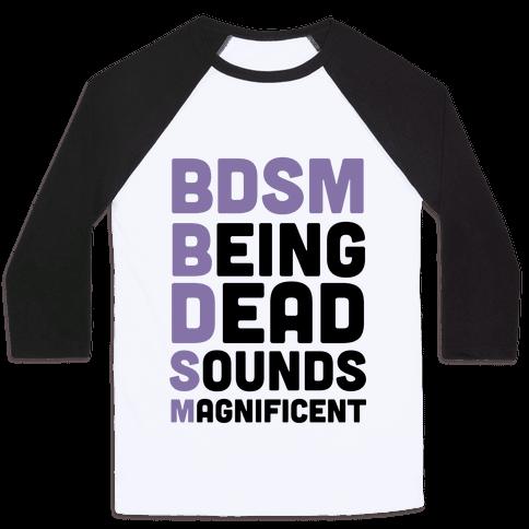 BDSM - Being Dead Sounds Magnificent Baseball Tee