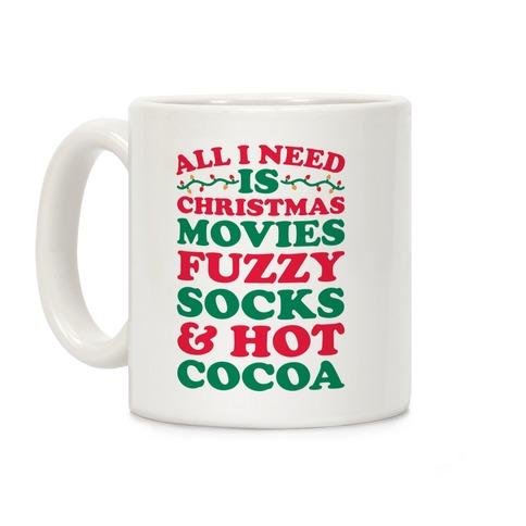 All I Need Is Christmas Movies, Fuzzy Socks & Hot Cocoa Coffee Mug