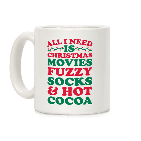 All I Need Is Christmas Movies, Fuzzy Socks & Hot Cocoa Coffee Mug