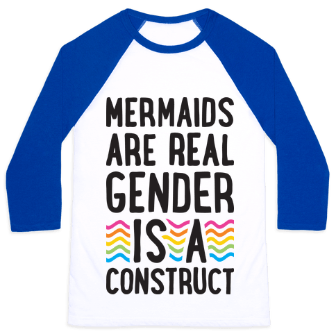 Mermaids Are Real Gender Is A Construct Baseball Tee