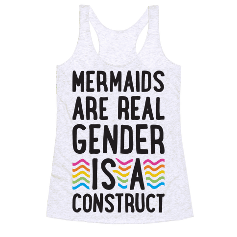 Mermaids Are Real Gender Is A Construct Racerback Tank Top