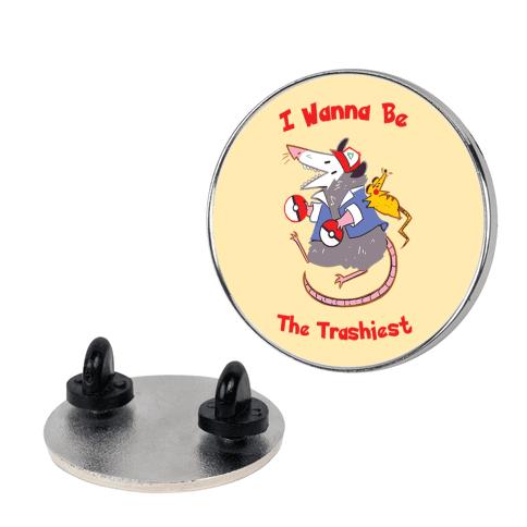 I Wanna Be The Trashiest Pin