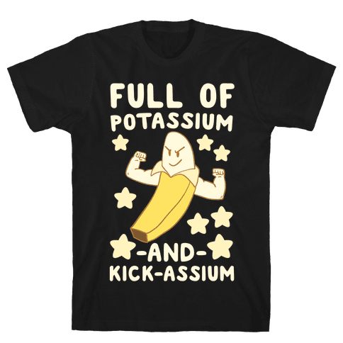 Full of Potassium and Kick-assium Mens T-Shirt