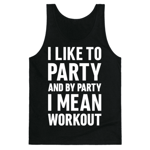 I Like To Party And By Party I Mean Workout Tank Top
