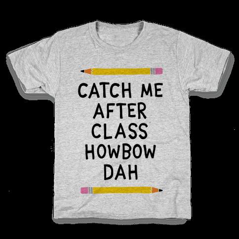 Catch Me After Class Howbow Dah Kids T-Shirt