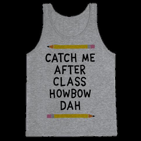 Catch Me After Class Howbow Dah Tank Top