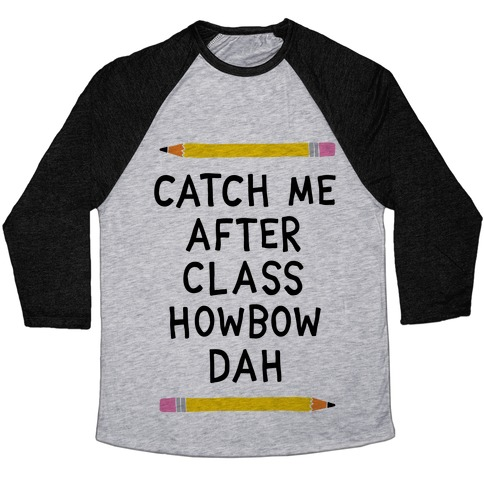 Catch Me After Class Howbow Dah Baseball Tee