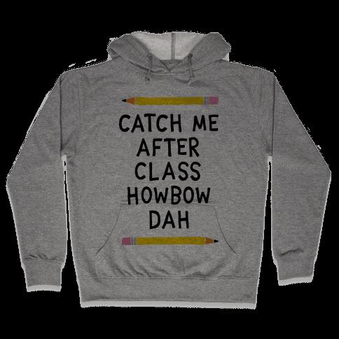 Catch Me After Class Howbow Dah Hooded Sweatshirt